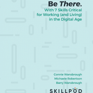 Be There: with 7 skills critical for working (and living) in the digital age.